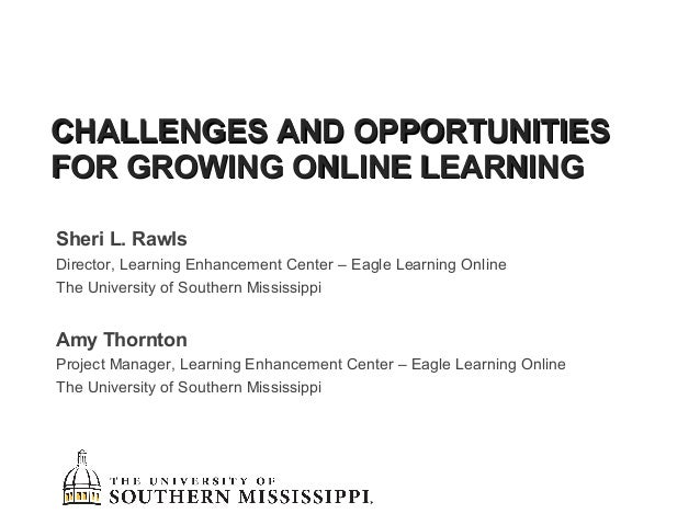 CHALLENGES AND OPPORTUNITIESCHALLENGES AND OPPORTUNITIES FOR GROWING ONLINE LEARNINGFOR GROWING ONLINE LEARNING Sheri L. R...