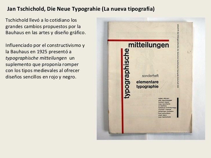 Jan Tschichold, Die Neue Typograhie (La nueva tipografía) Tschichold llevó a lo cotidiano los grandes cambios propuestos p...