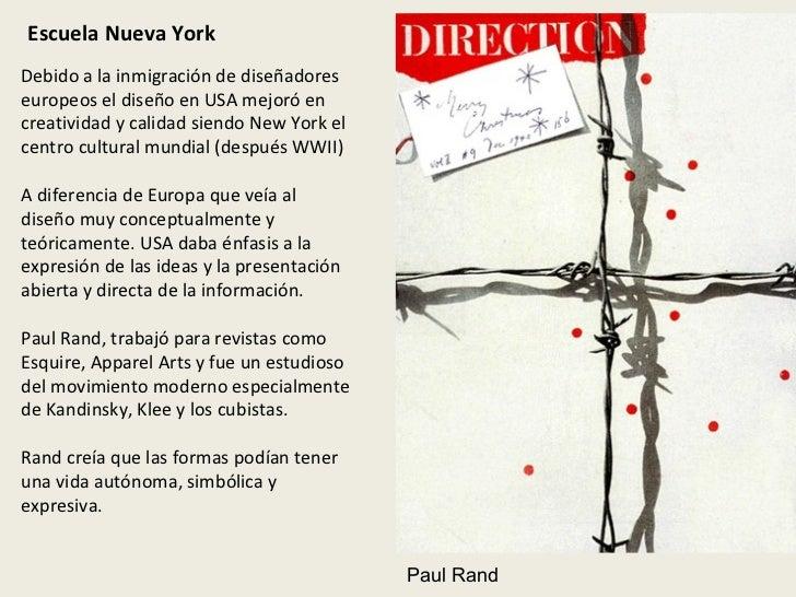 Escuela Nueva York Debido a la inmigración de diseñadores europeos el diseño en USA mejoró en creatividad y calidad siendo...