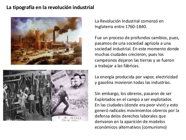La tipografía en la revolución industrial La Revolución Industrial comenzó en Inglaterra entre 1760-1840. Fue un proceso d...