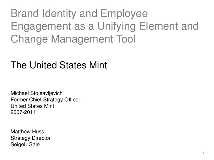 1<br />Brand Identity and Employee Engagement as a Unifying Element and Change Management Tool<br />The United States Mint...