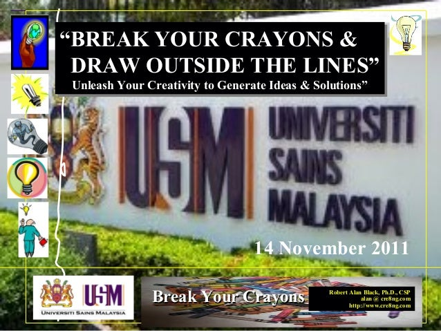 "Robert Alan Black, Ph.D., CSP alan @ cre8ng.com http://www.cre8ng.com Break Your CrayonsBreak Your Crayons ""BREAK YOUR CRA..."