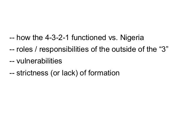 "-- how the 4-3-2-1 functioned vs. Nigeria -- roles / responsibilities of the outside of the ""3"" -- vulnerabilities -- stri..."