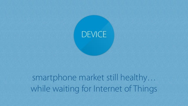 DEVICE smartphone market still healthy… while waiting for Internet of Things