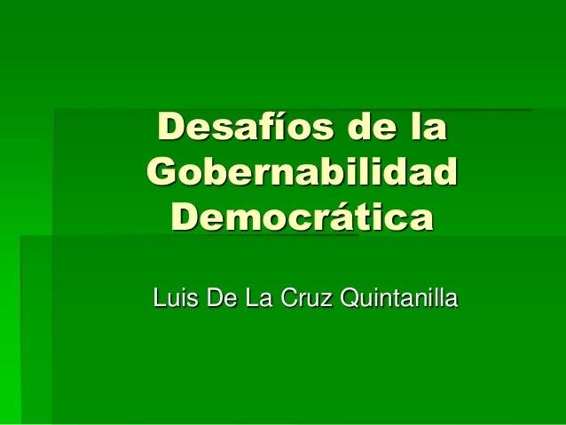 Desafíos de la Gobernabilidad Democrática Luis De La Cruz Quintanilla