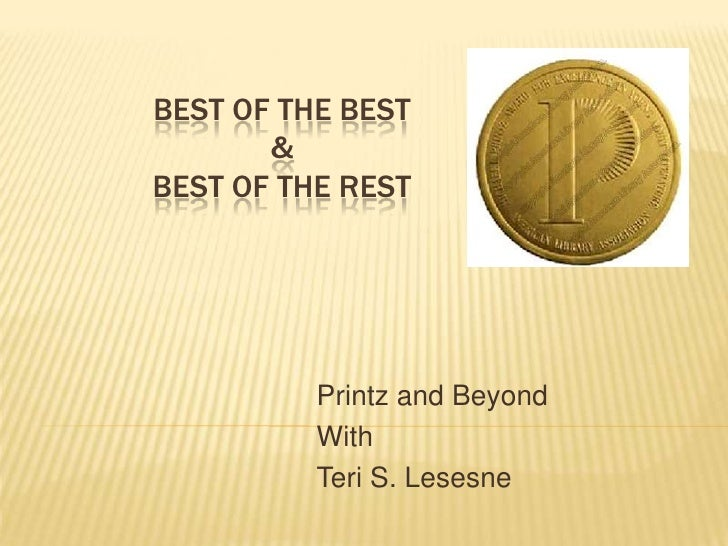 Best of the Best&Best of the Rest<br />Printz and Beyond<br />With<br />Teri S. Lesesne<br />