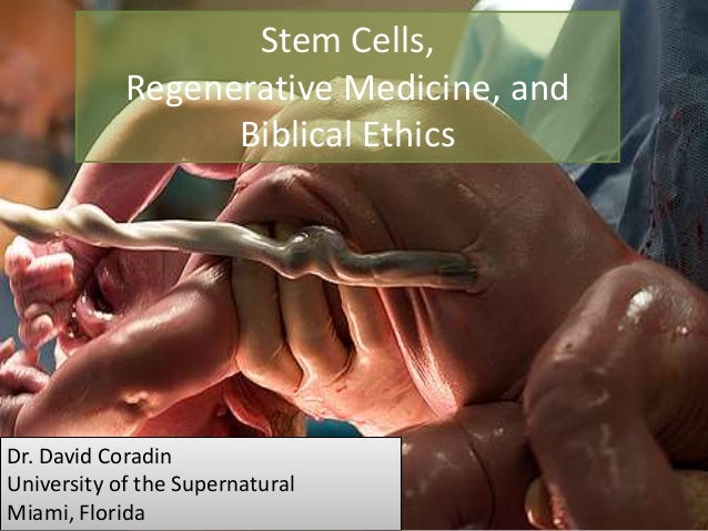 Dr. David Coradin University of the Supernatural Miami, Florida Stem Cells, Regenerative Medicine, and Biblical Ethics