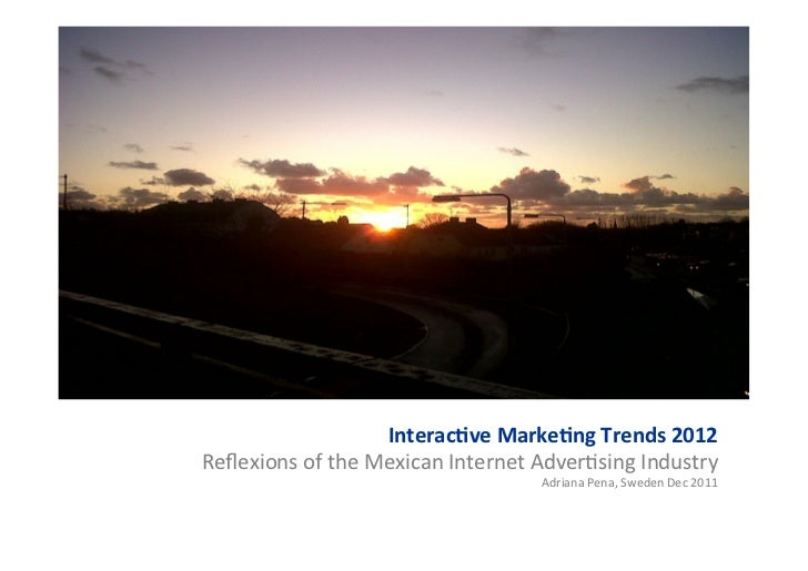 Interac(ve	  Marke(ng	  Trends	  2012	  	  Reflexions	  of	  the	  Mexican	  Internet	  Adver5sing	  Industry	             ...