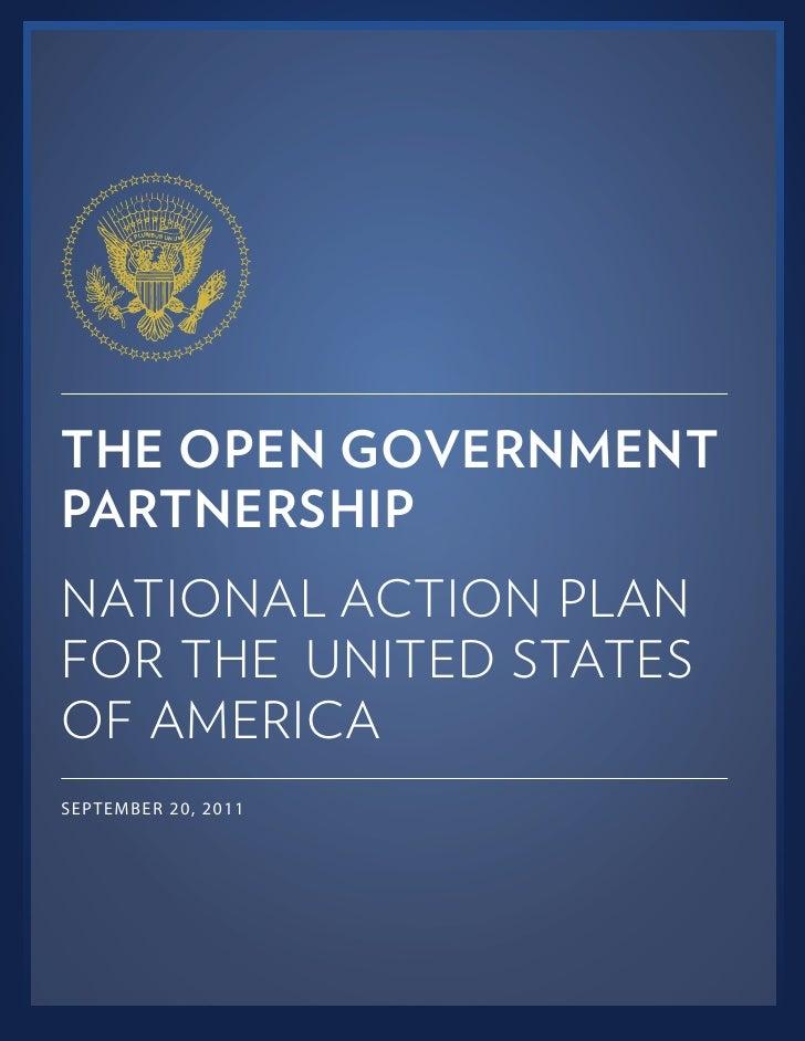 THE OPEN GOVERNMENTPARTNERSHIPNATIONAL ACTION PLANFOR THE UNITED STATESOF AMERICASEPTEMBER 20, 2011