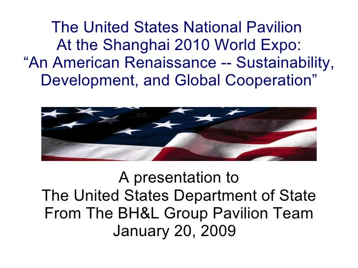 "The United States National Pavilion  At the Shanghai 2010 World Expo: ""An American Renaissance -- Sustainability, Developm..."