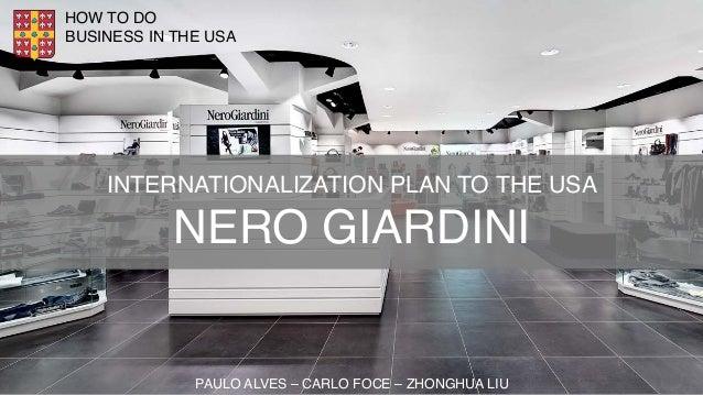 HOW TO DO  BUSINESS IN THE USA  INTERNATIONALIZATION PLAN TO THE USA  NERO GIARDINI  PAULO ALVES – CARLO FOCE – ZHONGHUA L...