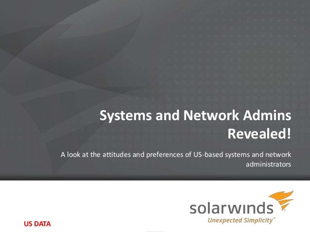 Systems and Network Admins                                       Revealed!          A look at the attitudes and preference...