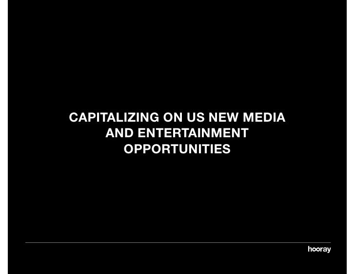 CAPITALIZING ON US NEW MEDIA      AND ENTERTAINMENT        OPPORTUNITIES