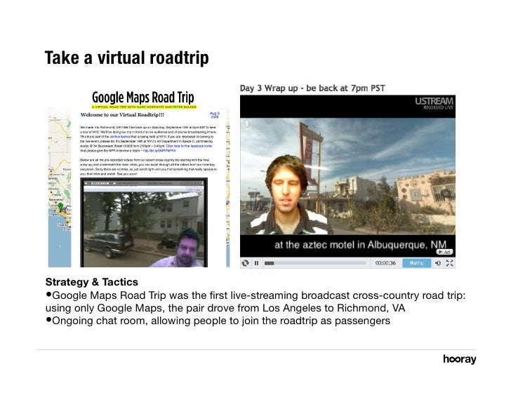 Take a virtual roadtrip     Strategy & Tactics •Google Maps Road Trip was the first live-streaming broadcast cross-country...