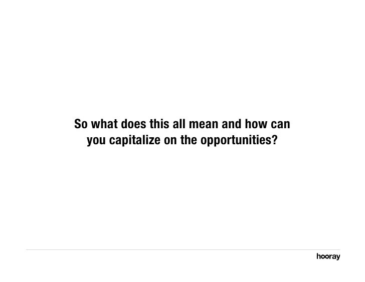 So what does this all mean and how can   you capitalize on the opportunities?