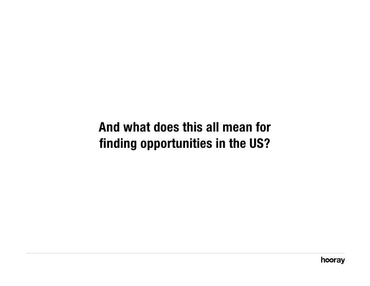 And what does this all mean for finding opportunities in the US?