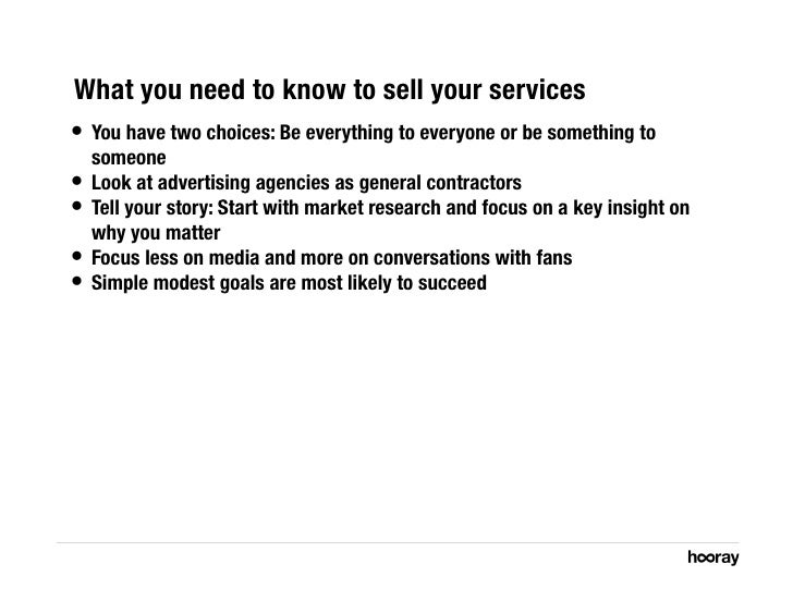 What you need to know to sell your services • You have two choices: Be everything to everyone or be something to    someo...