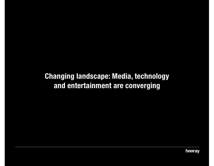 Changing landscape: Media, technology   and entertainment are converging
