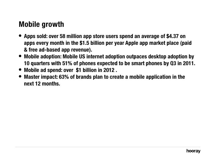 Mobile growth • Apps sold: over 58 million app store users spend an average of $4.37 on    apps every month in the $1.5 b...