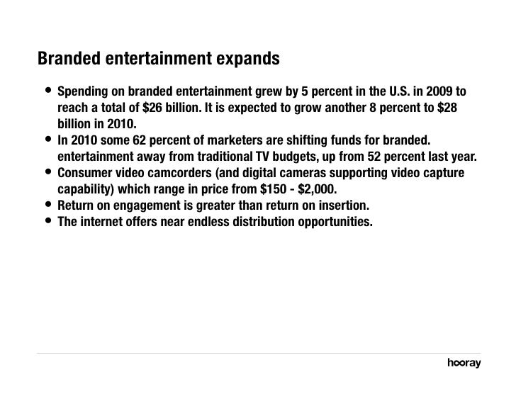 Branded entertainment expands  • Spending on branded entertainment grew by 5 percent in the U.S. in 2009 to    reach a to...