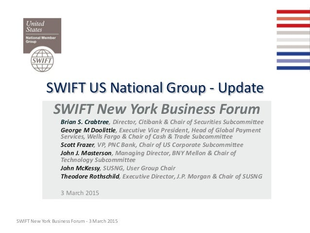 SWIFT US National Group - Update SWIFT New York Business Forum Brian S. Crabtree, Director, Citibank & Chair of Securities...