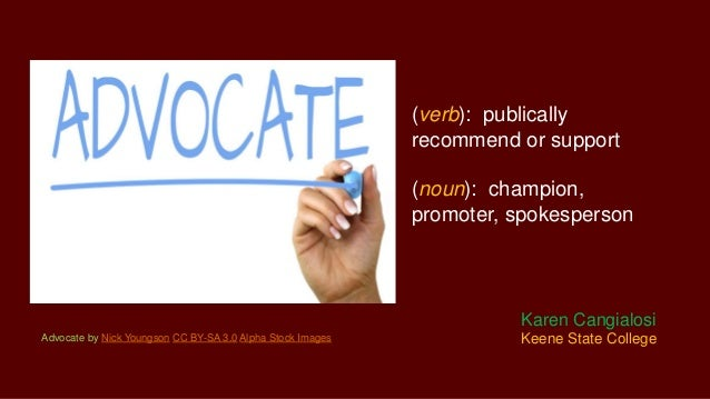 (verb): publically recommend or support (noun): champion, promoter, spokesperson Advocate by Nick Youngson CC BY-SA 3.0 Al...