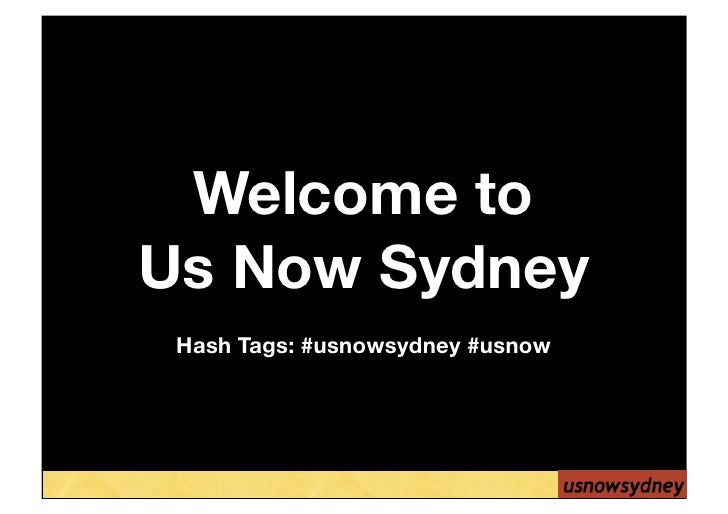 Welcome to Us Now Sydney  Hash Tags: #usnowsydney #usnow