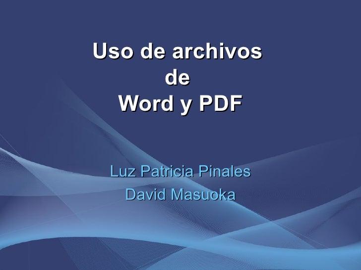 Uso de archivos  de  Word y PDF Luz Patricia Pinales David Masuoka