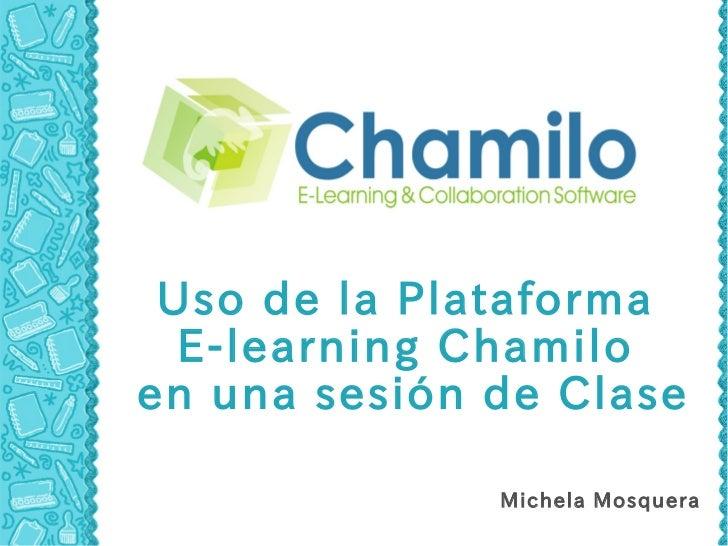 Uso de la Plataforma  E-learning Chamiloen una sesión de Clase              Michela Mosquera