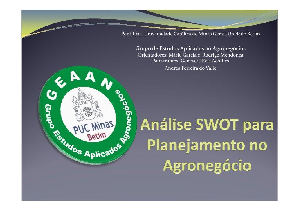 Pontifícia Universidade Católica de Minas Gerais Unidade Betim      Grupo de Estudos Aplicados ao Agronegócios       Orien...