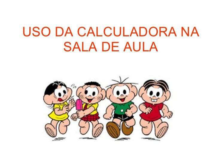 USO DA CALCULADORA NA SALA DE AULA