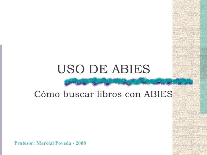 USO DE ABIES Cómo buscar libros con ABIES Profesor: Marcial Poveda - 2008