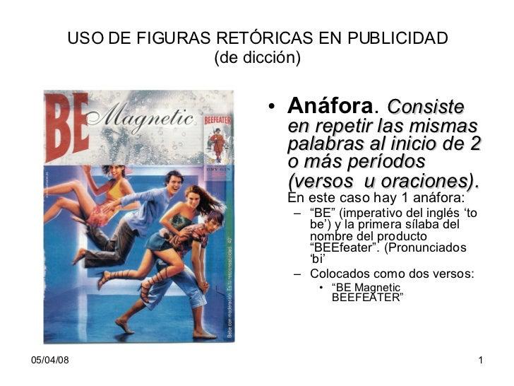 USO DE FIGURAS RETÓRICAS EN PUBLICIDAD (de dicción) <ul><li>Anáfora .  Consiste en repetir las mismas palabras al inicio d...