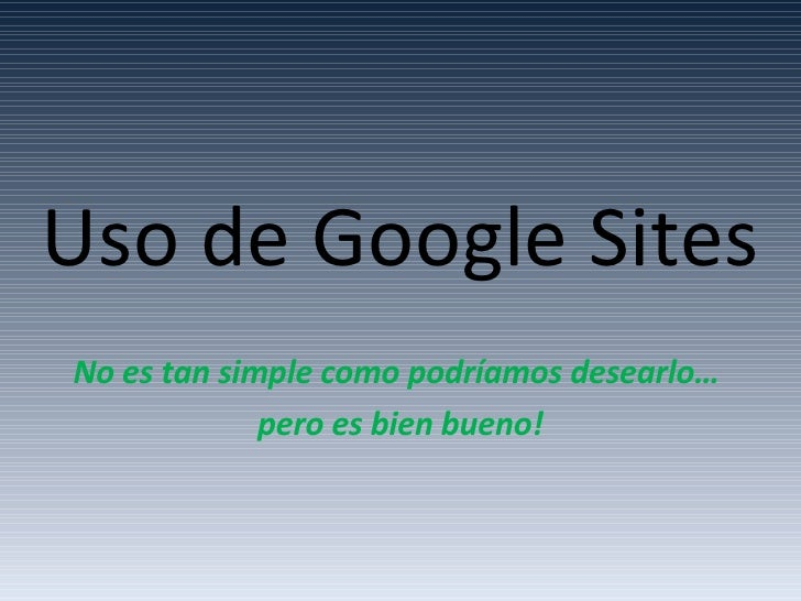 Uso de Google Sites No es tan simple como podríamos desearlo…  pero es bien bueno!