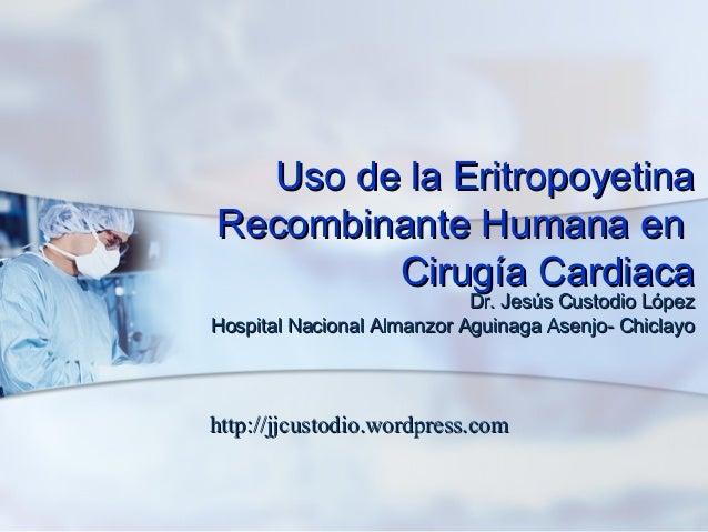Uso de la EritropoyetinaUso de la Eritropoyetina Recombinante Humana enRecombinante Humana en Cirugía CardiacaCirugía Card...