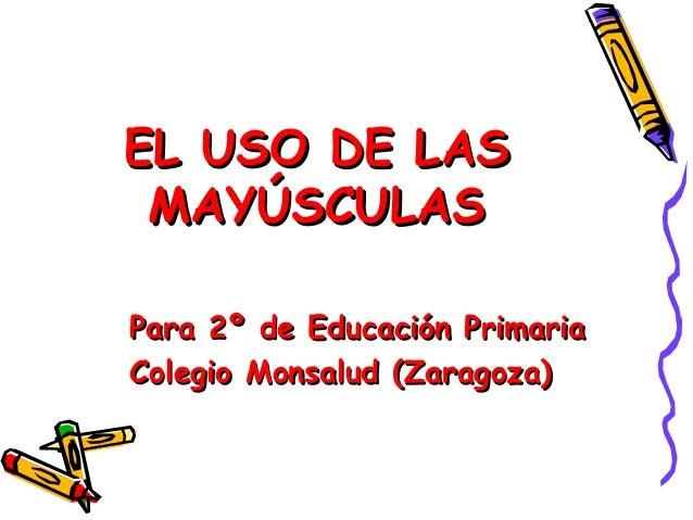 EL USO DE LAS MAYÚSCULAS Para 2º de Educación Primaria Colegio Monsalud (Zaragoza)