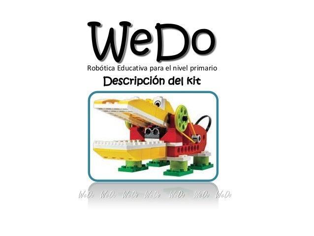 WeDo  WeDo  WeDo  WeDo  WeDo  WeDo  WeDo  WeDo  Descripción del kit  Robótica Educativa para el nivel primario