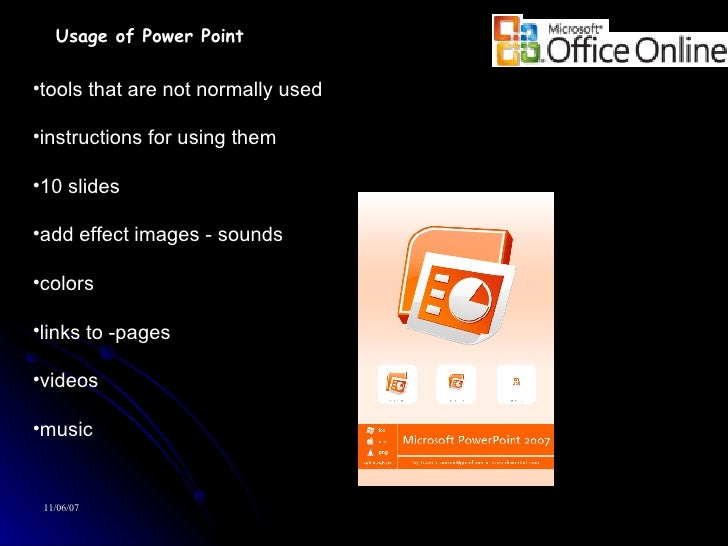 Usage of Power Point <ul><li>tools that are not normally used </li></ul><ul><li>instructions for using them </li></ul><ul>...