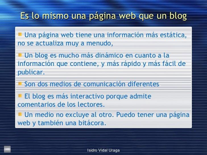 Es lo mismo una página web que un blog <ul><li>Un medio no excluye al otro. Puedo tener una página web y también una   bit...