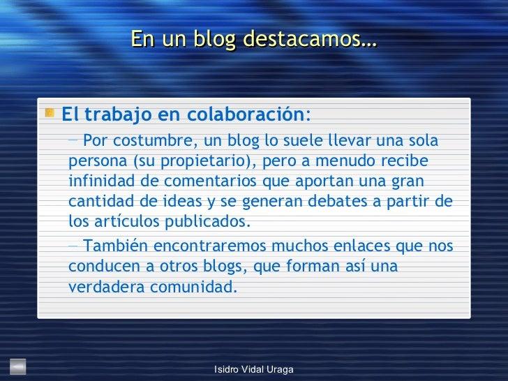 En un blog destacamos… <ul><li>El trabajo en colaboración :  </li></ul><ul><ul><li>Por costumbre, un blog lo suele llevar ...