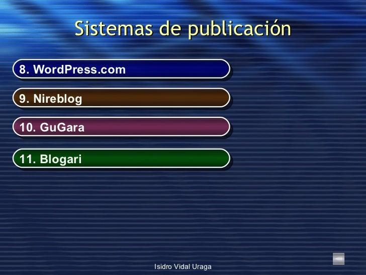Sistemas de publicación 8.  WordPress.com 9.  Nireblog 10.  GuGara 11.  Blogari