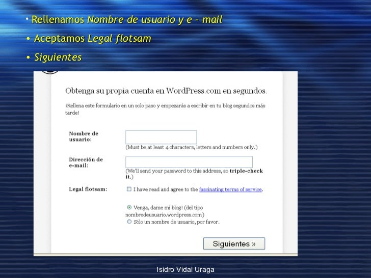 <ul><li>Rellenamos  Nombre de usuario y e – mail </li></ul><ul><li>Aceptamos  Legal flotsam </li></ul><ul><li>Siguientes <...