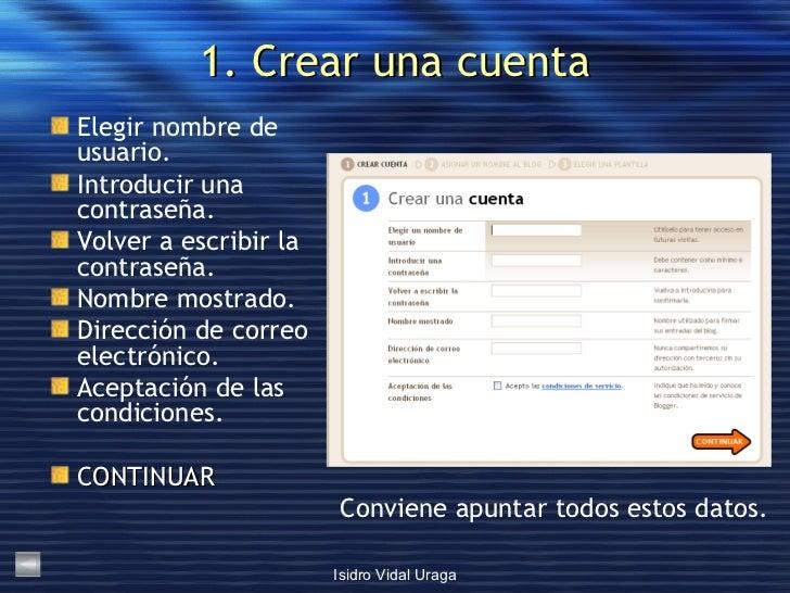 1. Crear una cuenta <ul><li>Elegir nombre de usuario. </li></ul><ul><li>Introducir una contraseña. </li></ul><ul><li>Volve...