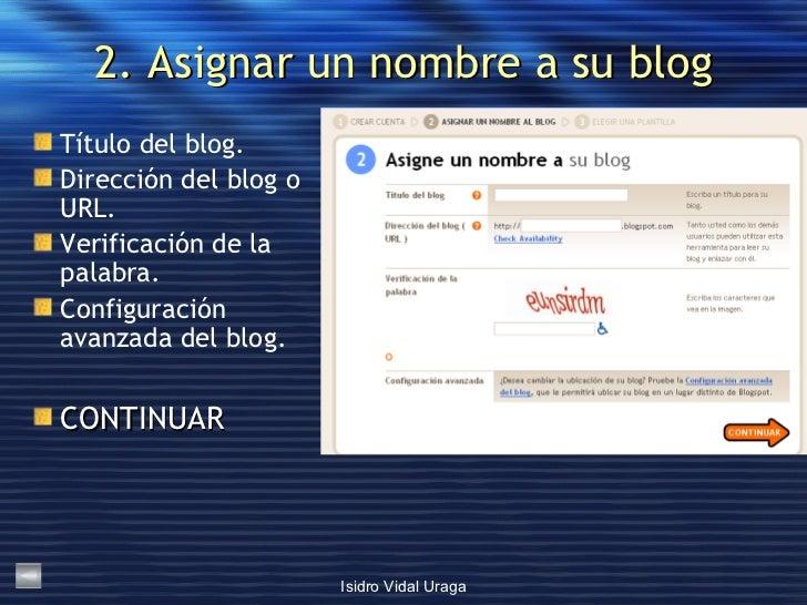 2. Asignar un nombre a su blog <ul><li>Título del blog. </li></ul><ul><li>Dirección del blog o URL. </li></ul><ul><li>Veri...