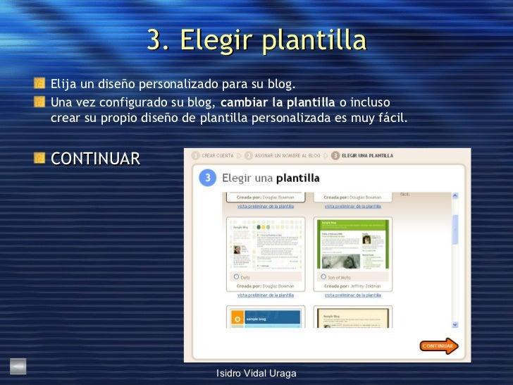 3. Elegir plantilla <ul><li>Elija un diseño personalizado para su blog.  </li></ul><ul><li>Una vez configurado su blog,  c...