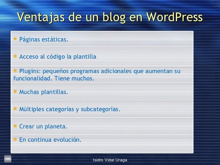 Ventajas de un blog en WordPress <ul><li>En continua evolución. </li></ul><ul><li>Crear un planeta. </li></ul><ul><li>Múlt...