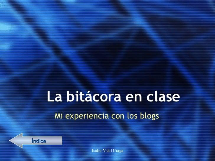La bitácora en clase Mi experiencia con los blogs Índice