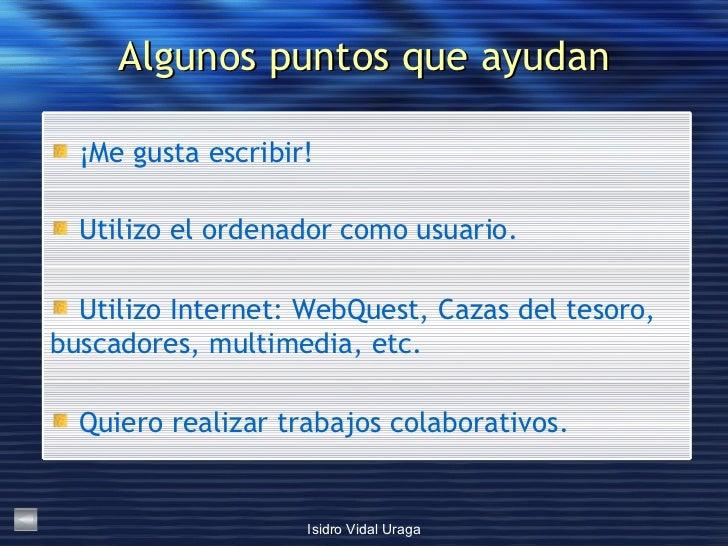 Algunos puntos que ayudan <ul><li>Quiero realizar trabajos colaborativos. </li></ul><ul><li>Utilizo Internet: WebQuest, Ca...