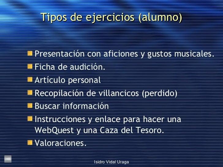 Tipos de ejercicios (alumno) <ul><li>Presentación con aficiones y gustos musicales . </li></ul><ul><li>Ficha de audición ....