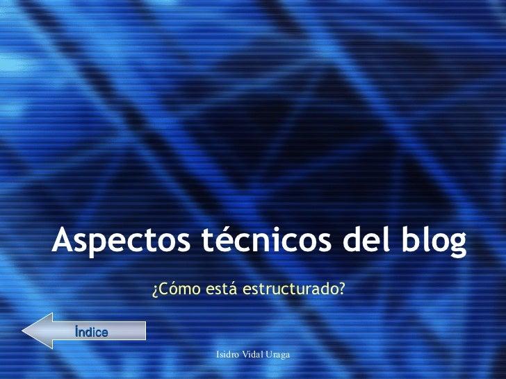 Aspectos técnicos del blog  ¿Cómo está estructurado? Índice